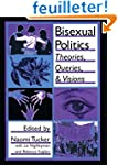 Bisexual Politics: Theories, Queries,...