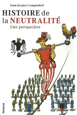 Histoire de la neutralité - Une perspective par Jean-jacques Langendorf