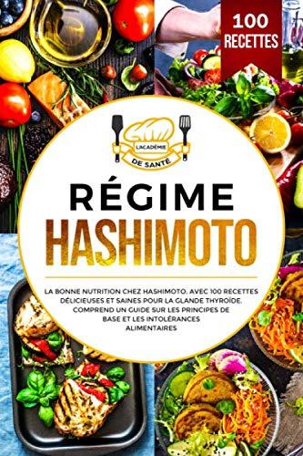 Régime Hashimoto: La bonne nutrition chez Hashimoto. Avec 100 recettes délicieuses et saines pour la glande thyroïde. Comprend un guide sur les principes de base et les intolérances alimentaires. par académie de santé
