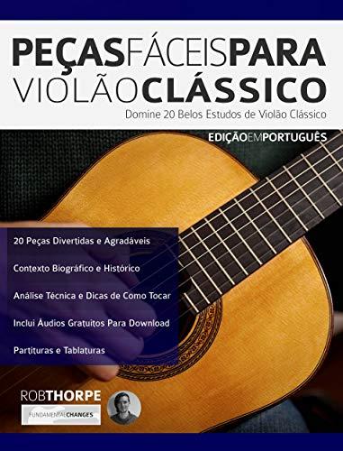 Peças Fáceis para Violão Clássico: Domine 20 Belos Estudos de Violão Clássico (Peças para Violão Clássico Livro 1) (Portuguese Edition)