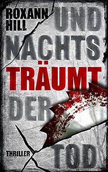 Und nachts träumt der Tod (Steinbach und Wagner 6) (German Edition) by [Hill, Roxann]