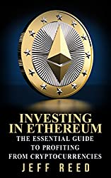 Ethereum: The Essential Guide to Investing in Ethereum (Ethereum Books) (English Edition)