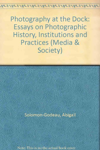 Photography at the Dock: Essays on Photographic History, Institutions and Practices (Media & Society)