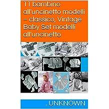 11 bambino all'uncinetto modelli – classico, Vintage Baby Set modelli all'uncinetto (Italian Edition)
