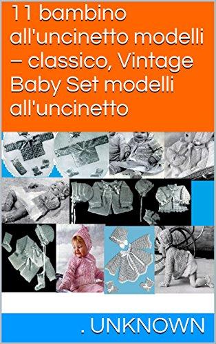 11 bambino all'uncinetto modelli - classico, Vintage Baby Set modelli all'uncinetto (Italian Edition) -