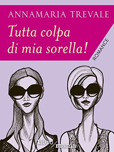 Tutta colpa di mia sorella! eBook: Annamaria Trevale: Amazon.it ...