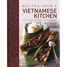 Recipes From A Vietnamese Kitchen: 75 classic dishes shown in 260 vibrant photographs by Ghillie Basan (2013-03-16)