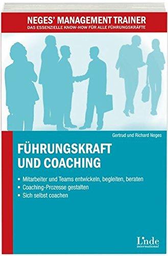 Führungskraft und Coaching. Mitarbeiter und Teams gezielt weiterentwickeln - Prozesse gestalten - Sich selbst coachen