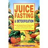 Juice Fasting and Detoxification: Use the Healing Power of Fresh Juice to Feel Young and Look Great : The Fastest Way to Restore Your Health
