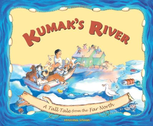 Kumak's River: A Tale Tale from the Far North por Michael Bania