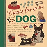 Treats for Your Dog: How to Pamper Your Pooch: Practical Projects to Prove You Care, with Over 400 Photographs (Treats f