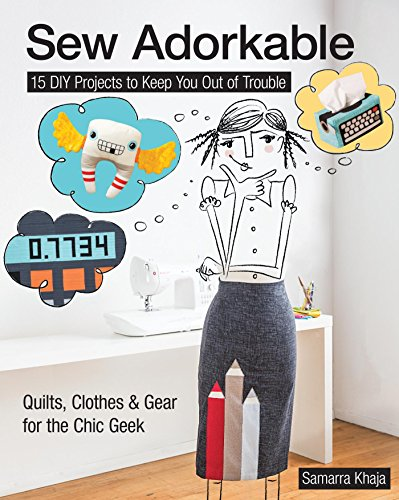 Sew Adorkable: 15 DIY Projects to Keep You Out of Trouble - Quilts, Clothes & Gear for the Chic Geek (English Edition)