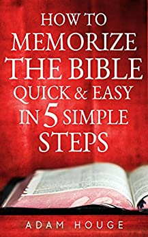 How To Memorize The Bible Quick And Easy In 5 Simple Steps by [Houge, Adam]