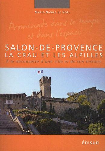 Salon-de-Provence, la Crau et les Alpilles : A la dcouverte d'une ville et de son histoire