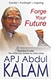 """Forge your Future"" is a well written novel by A.P.J. Abdul Kalam. Dr. Kalam had to overcome various obstacles since humble childhood to becoming the president of India. The story contains Dr. Kalam interactions with various people through emails, f..."
