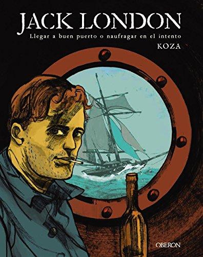 Jack London. Llegar a buen puerto o naufragar en el intento (Libros Singulares) por Koza