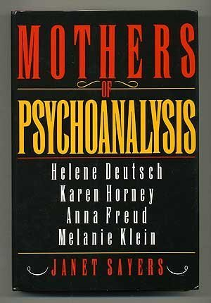 Mothers of Psychoanalysis: Helene Deutsch, Karen Horney, Anna Freud, Melanie Klein by Janet Sayers (1991-10-03)