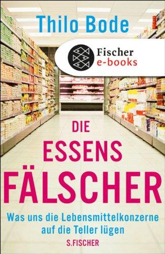 die-essensfalscher-was-uns-die-lebensmittelkonzerne-auf-die-teller-lugen-german-edition