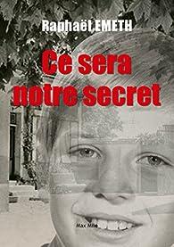 Ce sera notre secret par Raphaël Emeth
