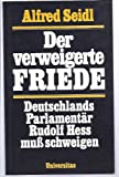 Der verweigerte Friede - Deutschlands Parlamentär Rudolf Hess muß schweigen - Alfred Seidl