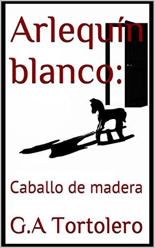 Arlequín blanco: Caballo de madera por G.A Tortolero