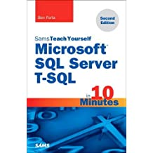 Microsoft SQL Server T-SQL in 10 Minutes, Sams Teach Yourself: in 10 Minutes