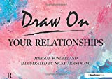 Draw on Your Relationships: Creative Ways to Explore, Understand and Work Through Important Relationship Issues