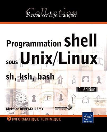 Programmation shell sous Unix/Linux - sh (Bourne), ksh, bash [3ime dition]