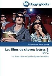 Les films de chevet: lettres B et C: Les films cultes et les classiques du cinéma