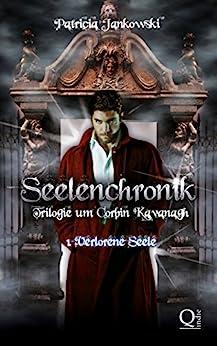 Seelenchronik - 1. Verlorene Seele (Seelenchronik - Trilogie um Corbin Kavanagh)
