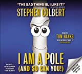 I Am A Pole (And So Can You!) by Stephen Colbert (2012-05-29)