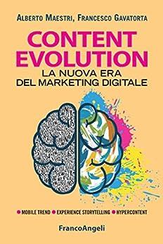 Content evolution. La nuova era del marketing digitale: La nuova era del marketing digitale di [Maestri, Alberto, Gavatorta, Francesco]