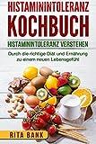 Produkt-Bild: Histaminintoleranz Kochbuch: Histaminintoleranz verstehen. Durch die richtige Diät und Ernährung zu einem neuen Lebensgefühl.