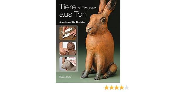 Tiere und Figuren aus Ton: Grundlagen für Einsteiger: Amazon.de ...