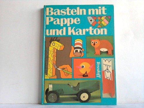 Basteln mit Pappe und Karton. (Tessloff- Bastelbücher, 6)