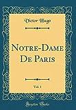 Notre-Dame de Paris, Vol. 1 (Classic Reprint) - Forgotten Books - 23/01/2018