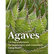[(Agaves : Living Sculptures for Landscapes and Containers)] [By (author) Greg Starr] published on (May, 2012)