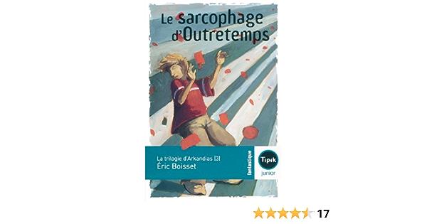 Amazon Fr La Trilogie D Arkandias Tome 3 Le Sarcophage D Outretemps Boisset Eric Livres