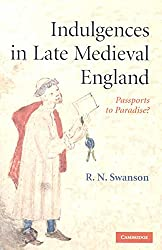 [(Indulgences in Late Medieval England : Passports to Paradise)] [By (author) R. N. Swanson] published on (January, 2008)