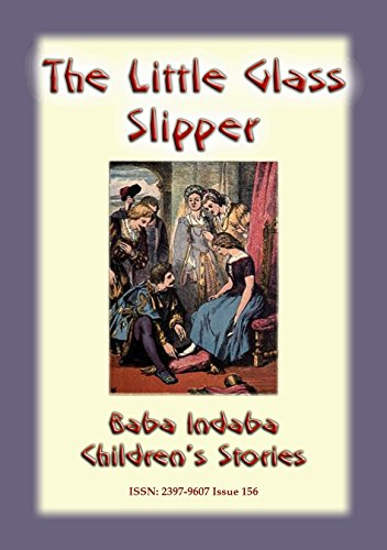 THE LITTLE GLASS SLIPPER - A Classic Children's Story: : Baba Indaba Children's Stories - Issue 156 (English Edition) -