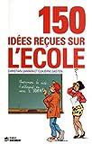 150 idées reçues sur l'école (Documents) (French Edition)