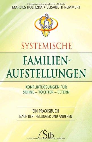 Systemische Familienaufstellungen: Konfliktlösungen für Söhne - Töchter - Eltern