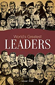 World's Greatest Leaders: Biographies of Inspirational Personalities For