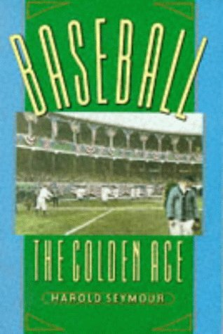 Baseball: The Golden Age: The Golden Years: The Golden Age Vol 2 (Oxford Paperbacks) by Harold Seymour (1-Jul-1989) Paperback