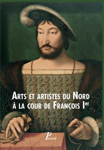 Arts et artistes du Nord à la cour de François Ier