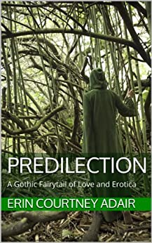 Predilection: A Gothic Fairytail of Love and Erotica (The Ezahdora Series Book 1) by [Adair, Erin Courtney]