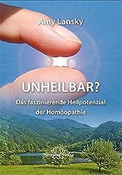 Unheilbar?: Das faszinierende Heilpotenzial der Homöopathie