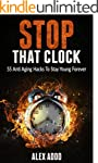 Anti Aging:Stop That Clock: 55 Anti A...