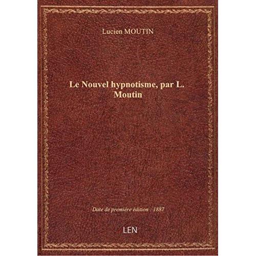 Le Nouvel hypnotisme, par L. Moutin