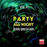 Party All Night, Vol. 5 (Miami Dancefloor)